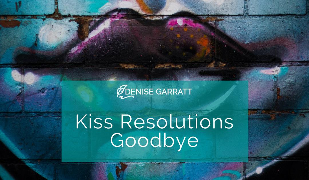 Kiss Resolutions Goodbye