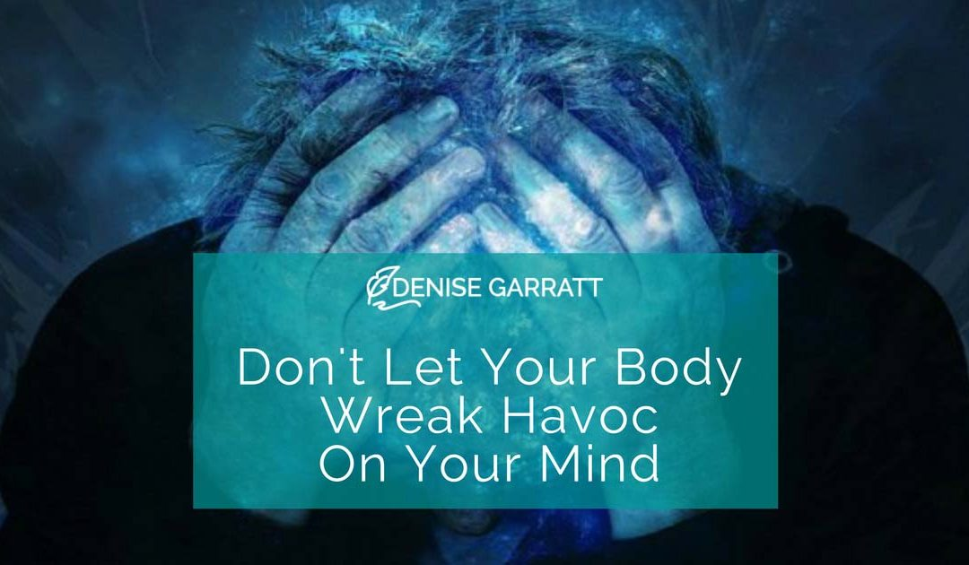 Don't Let your Body Wreak Havoc on Your Mind