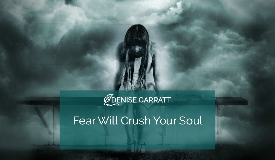 Fear Will Crush Your Soul